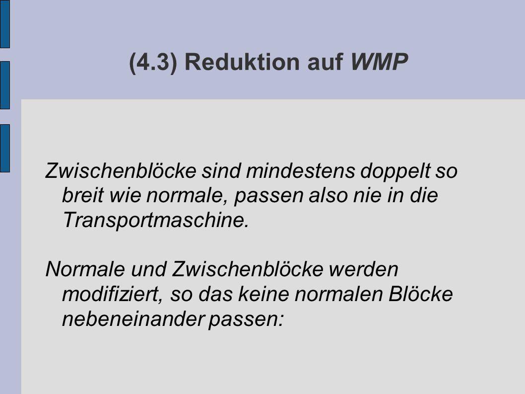 (4.3) Reduktion auf WMP Zwischenblöcke sind mindestens doppelt so breit wie normale, passen also nie in die Transportmaschine.