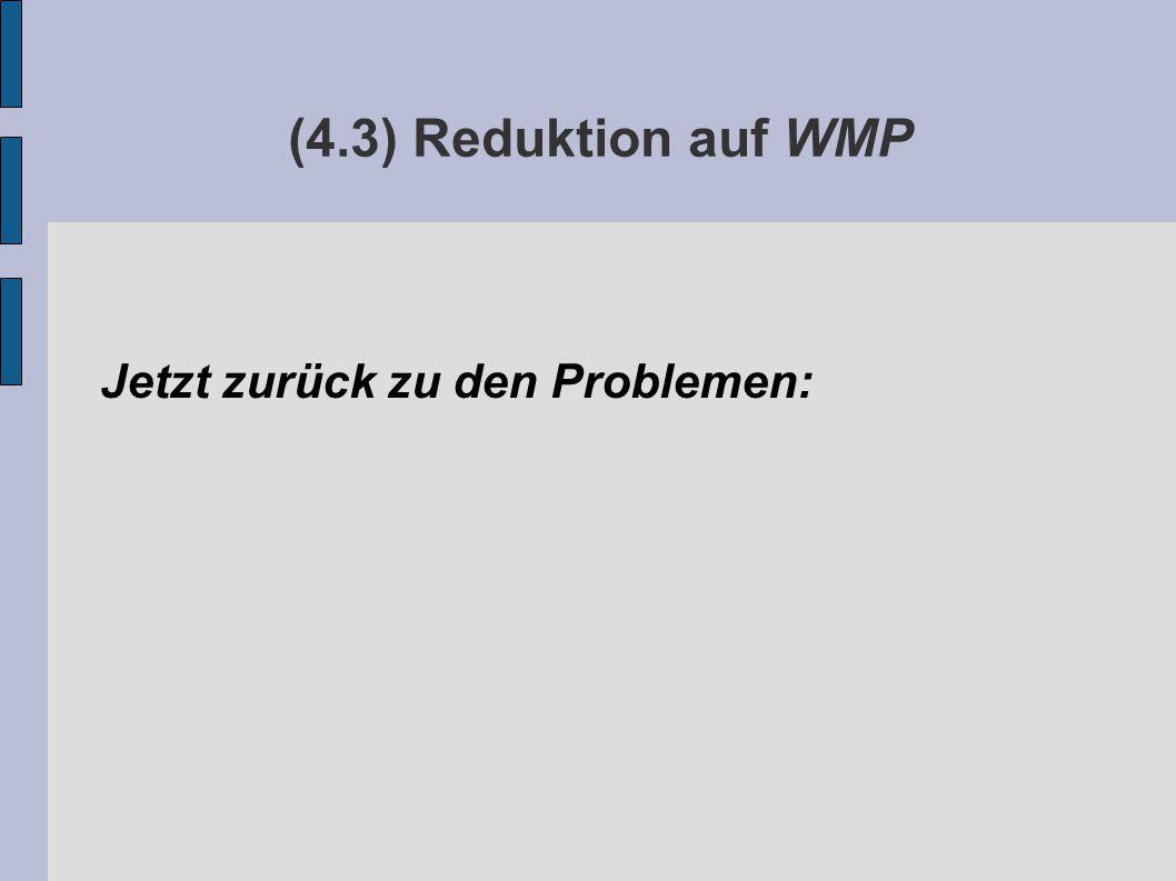 (4.3) Reduktion auf WMP Jetzt zurück zu den Problemen: