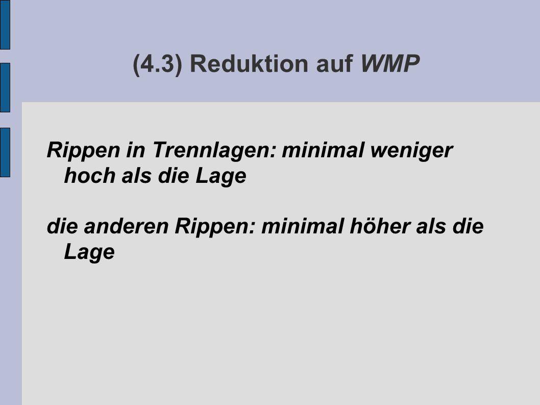 (4.3) Reduktion auf WMP Rippen in Trennlagen: minimal weniger hoch als die Lage die anderen Rippen: minimal höher als die Lage