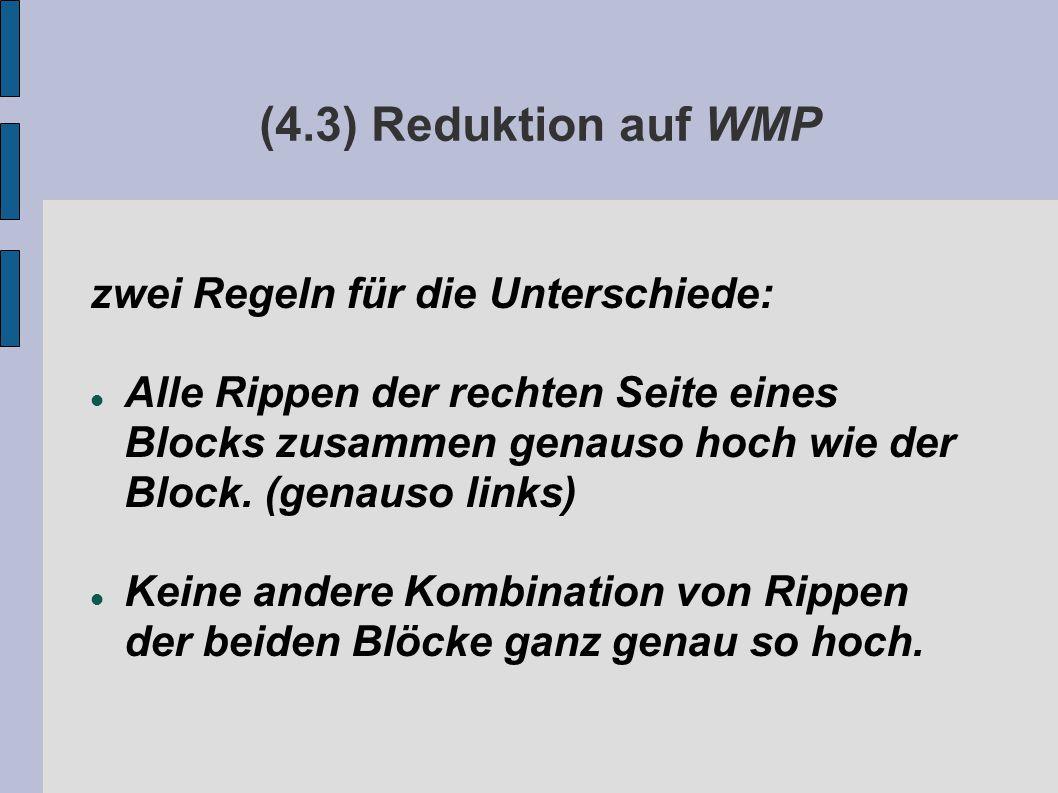 (4.3) Reduktion auf WMP zwei Regeln für die Unterschiede: Alle Rippen der rechten Seite eines Blocks zusammen genauso hoch wie der Block.