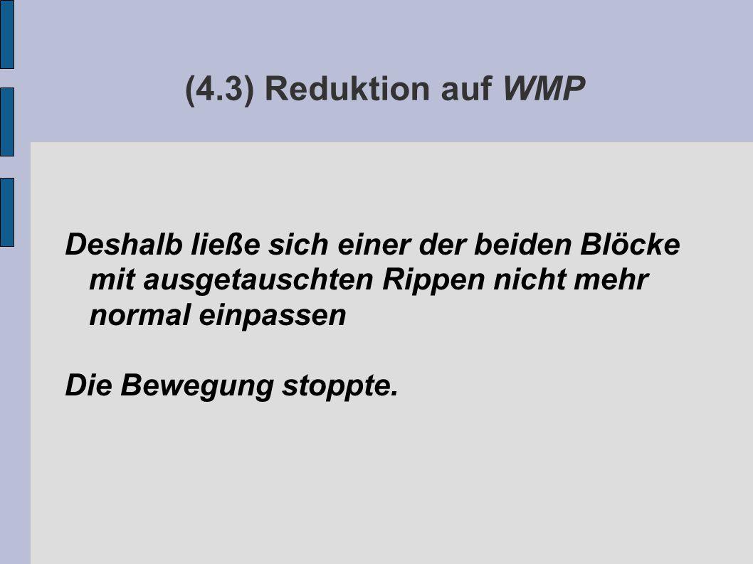 (4.3) Reduktion auf WMP Deshalb ließe sich einer der beiden Blöcke mit ausgetauschten Rippen nicht mehr normal einpassen Die Bewegung stoppte.