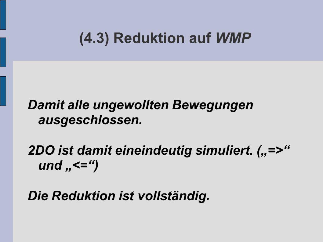 (4.3) Reduktion auf WMP Damit alle ungewollten Bewegungen ausgeschlossen.