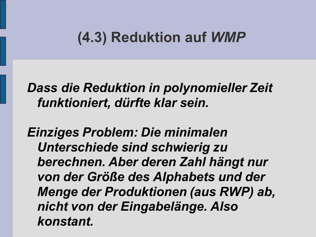 (4.3) Reduktion auf WMP Dass die Reduktion in polynomieller Zeit funktioniert, dürfte klar sein.