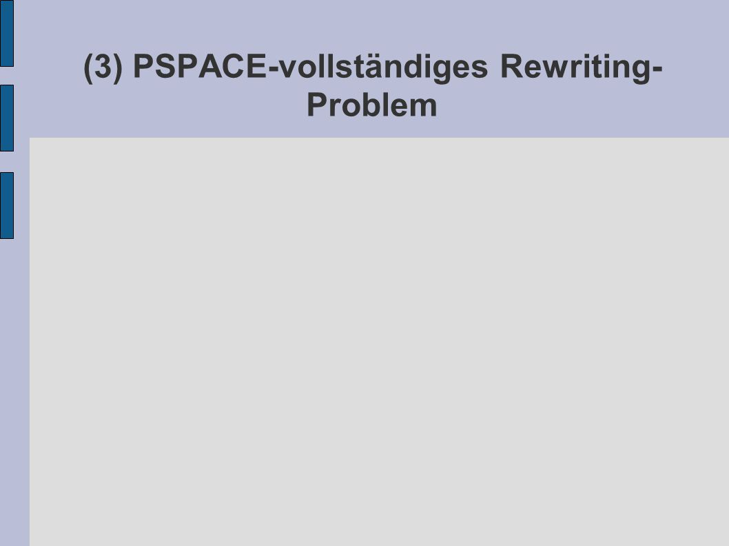 (3) PSPACE-vollständiges Rewriting- Problem