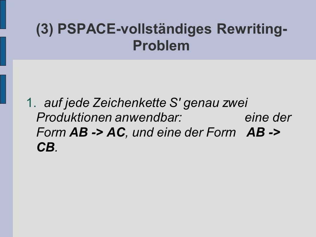 (3) PSPACE-vollständiges Rewriting- Problem 1.