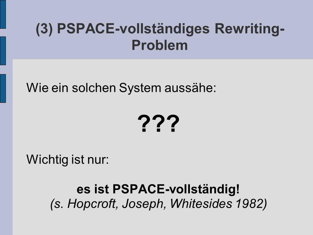 (3) PSPACE-vollständiges Rewriting- Problem Wie ein solchen System aussähe: .