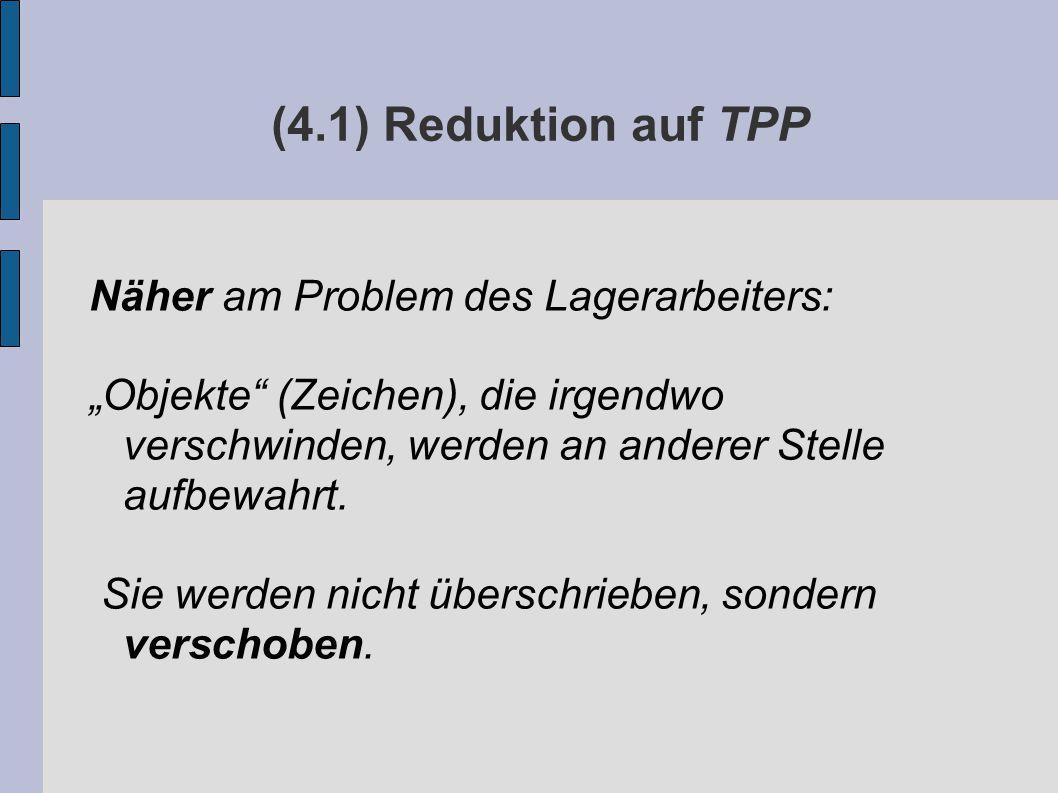 """(4.1) Reduktion auf TPP Näher am Problem des Lagerarbeiters: """"Objekte (Zeichen), die irgendwo verschwinden, werden an anderer Stelle aufbewahrt."""