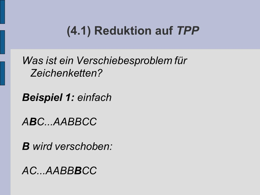 (4.1) Reduktion auf TPP Was ist ein Verschiebesproblem für Zeichenketten.