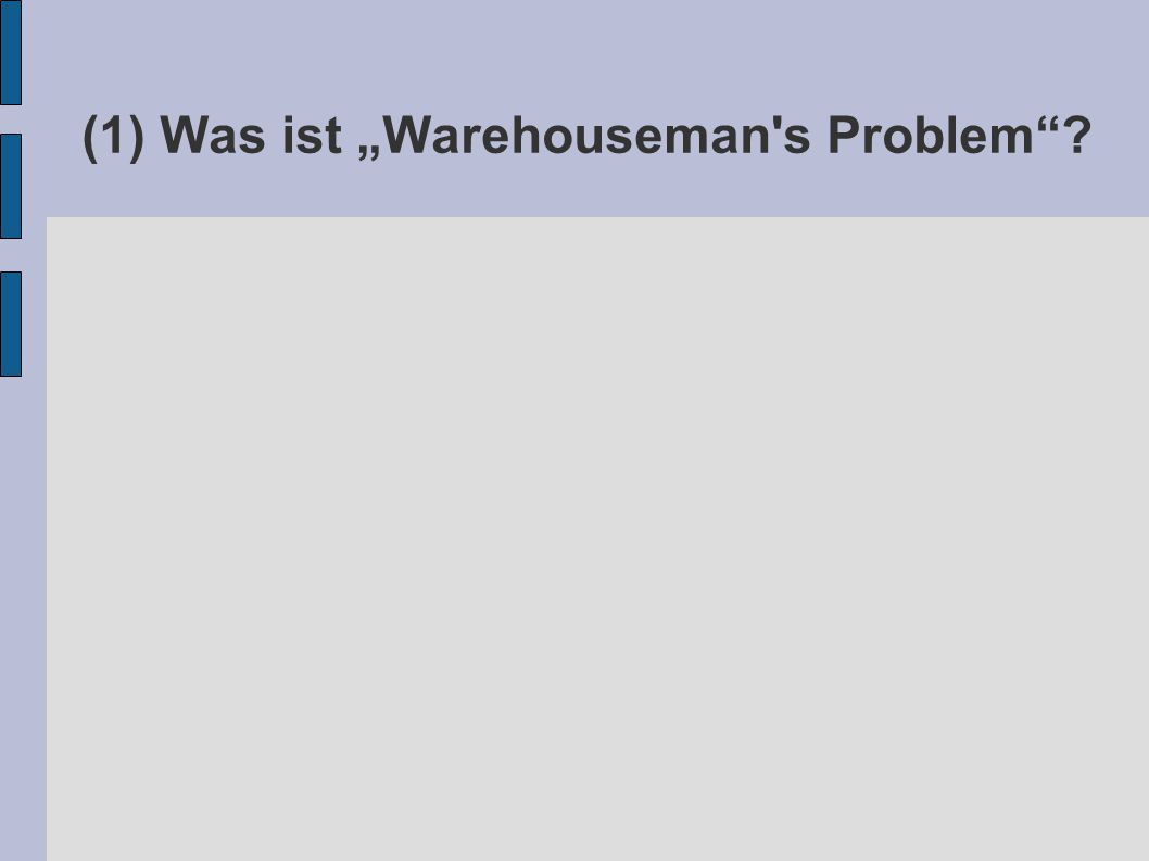 "(1) Was ist ""Warehouseman s Problem"