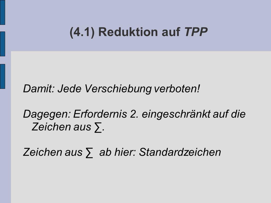 (4.1) Reduktion auf TPP Damit: Jede Verschiebung verboten.