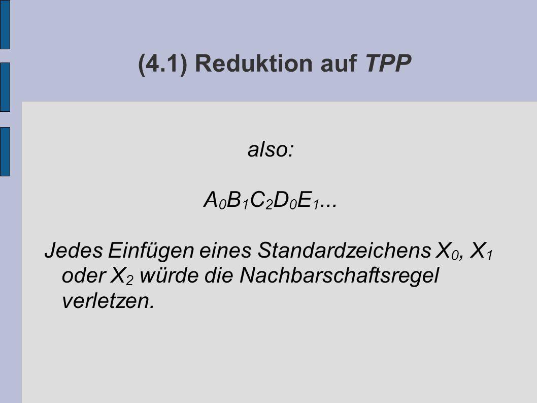 (4.1) Reduktion auf TPP also: A 0 B 1 C 2 D 0 E 1...