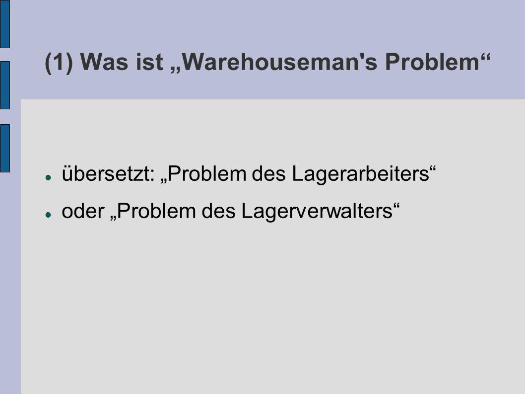 """(1) Was ist """"Warehouseman s Problem übersetzt: """"Problem des Lagerarbeiters oder """"Problem des Lagerverwalters"""