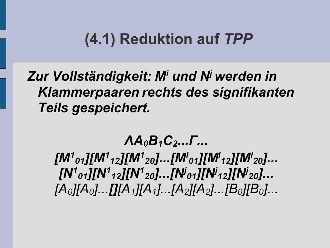 (4.1) Reduktion auf TPP Zur Vollständigkeit: M i und N j werden in Klammerpaaren rechts des signifikanten Teils gespeichert.