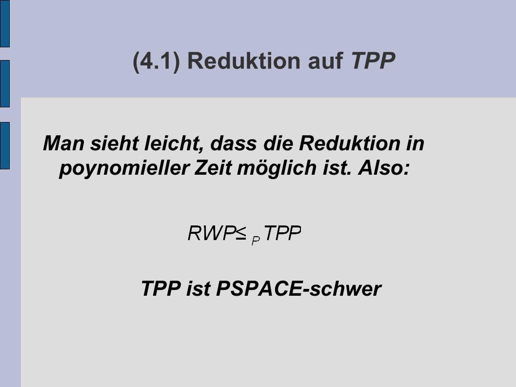 (4.1) Reduktion auf TPP Man sieht leicht, dass die Reduktion in poynomieller Zeit möglich ist.