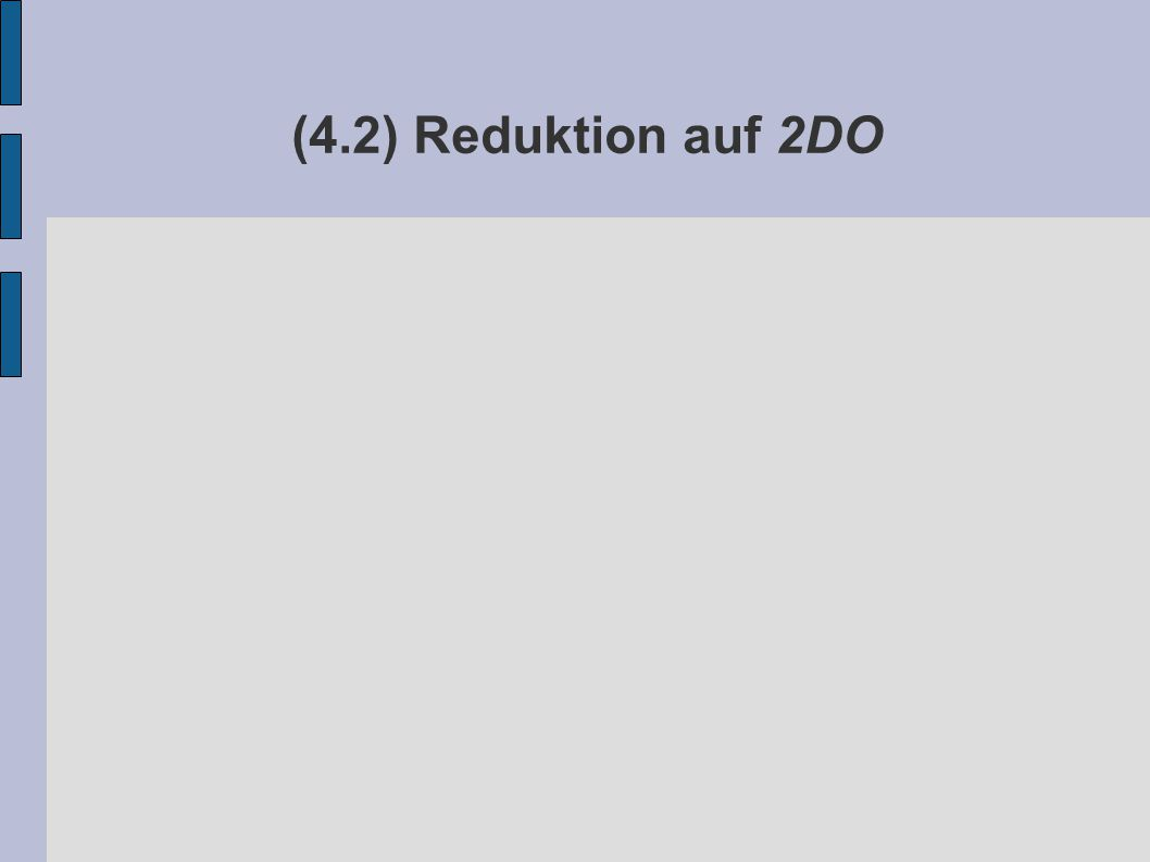 (4.2) Reduktion auf 2DO
