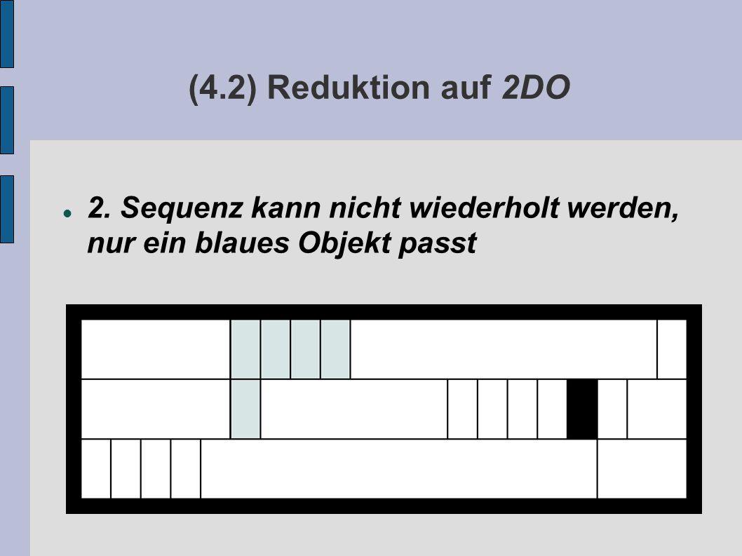(4.2) Reduktion auf 2DO 2. Sequenz kann nicht wiederholt werden, nur ein blaues Objekt passt
