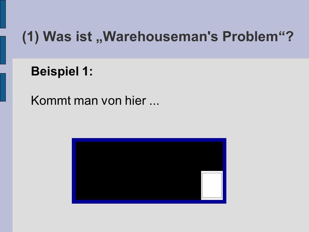"""(1) Was ist """"Warehouseman s Problem Beispiel 1: Kommt man von hier..."""