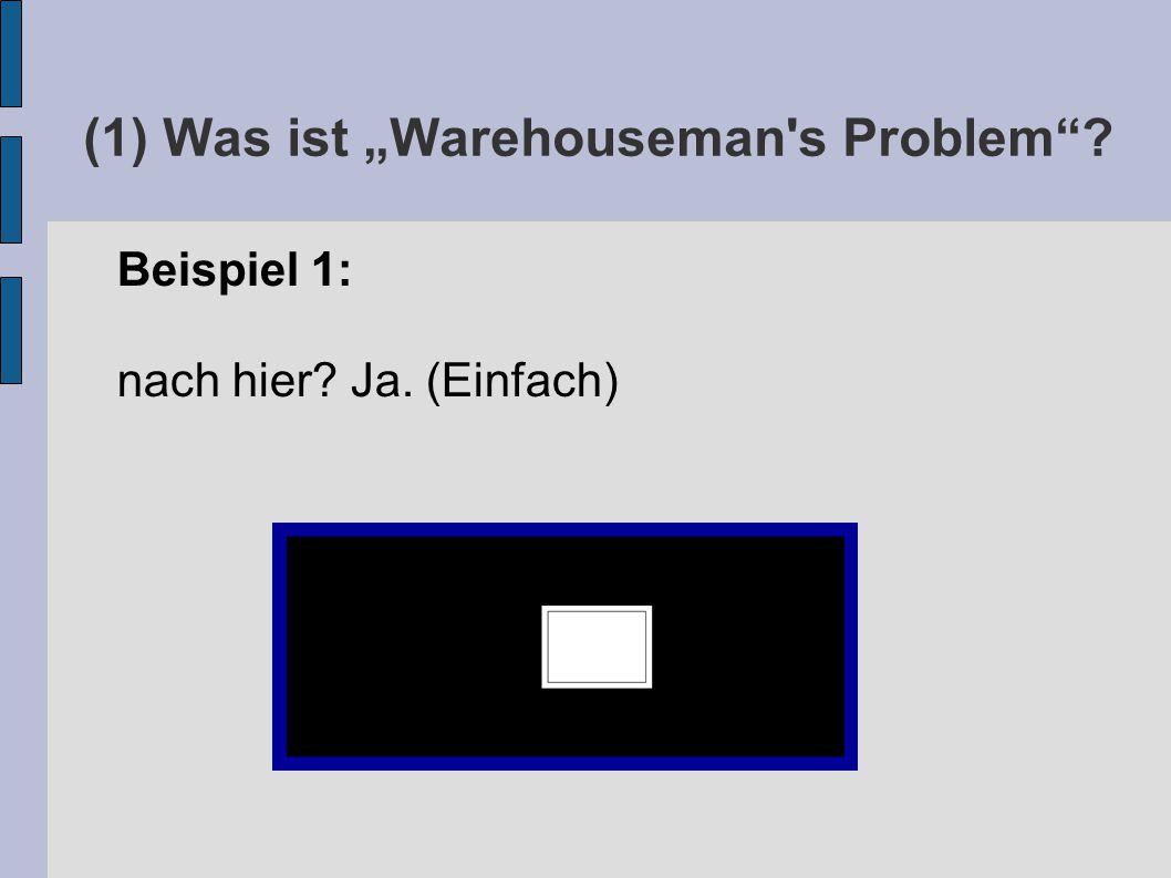"""(1) Was ist """"Warehouseman s Problem Beispiel 1: nach hier Ja. (Einfach)"""