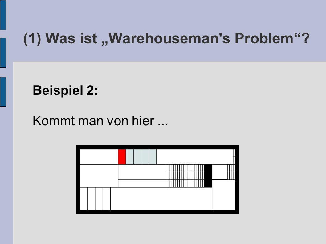"""(1) Was ist """"Warehouseman s Problem Beispiel 2: Kommt man von hier..."""