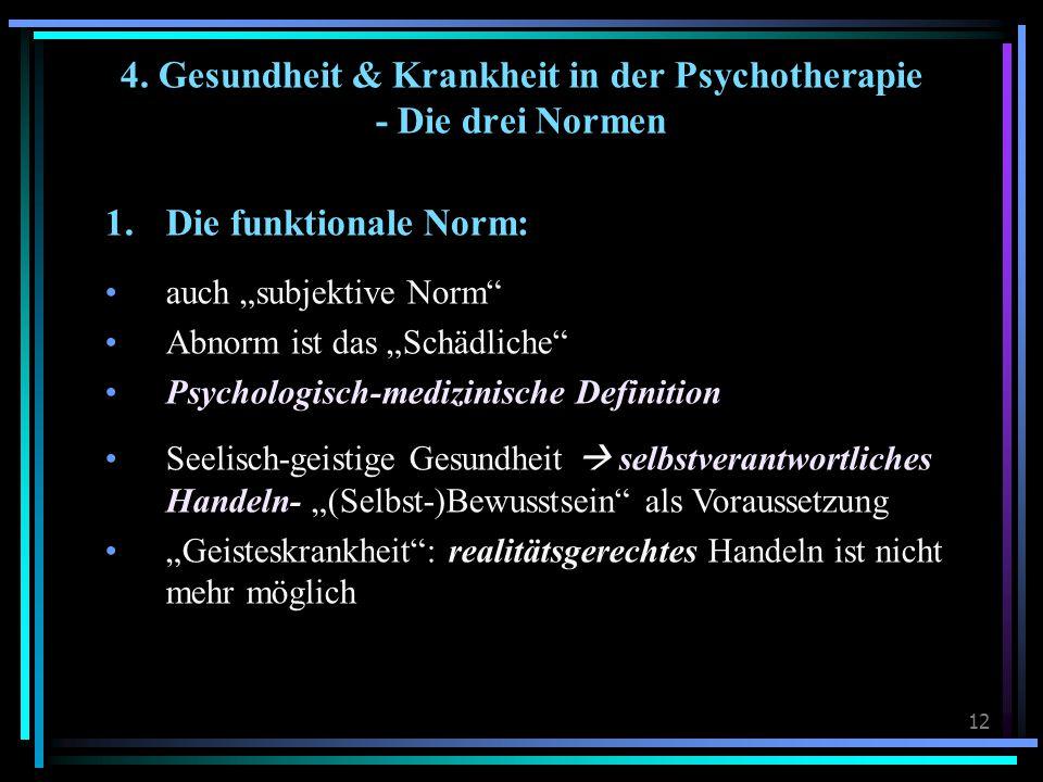 """12 4. Gesundheit & Krankheit in der Psychotherapie - Die drei Normen 1.Die funktionale Norm: auch """"subjektive Norm"""" Abnorm ist das """"Schädliche"""" Psycho"""