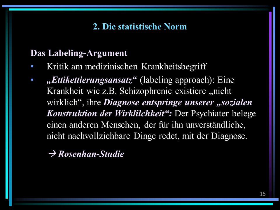 """15 2. Die statistische Norm Das Labeling-Argument Kritik am medizinischen Krankheitsbegriff """"Ettikettierungsansatz"""" (labeling approach): Eine Krankhei"""