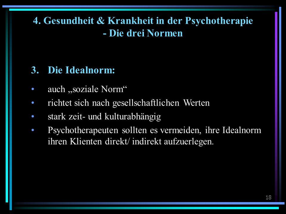"""18 3. Die Idealnorm: auch """"soziale Norm"""" richtet sich nach gesellschaftlichen Werten stark zeit- und kulturabhängig Psychotherapeuten sollten es verme"""