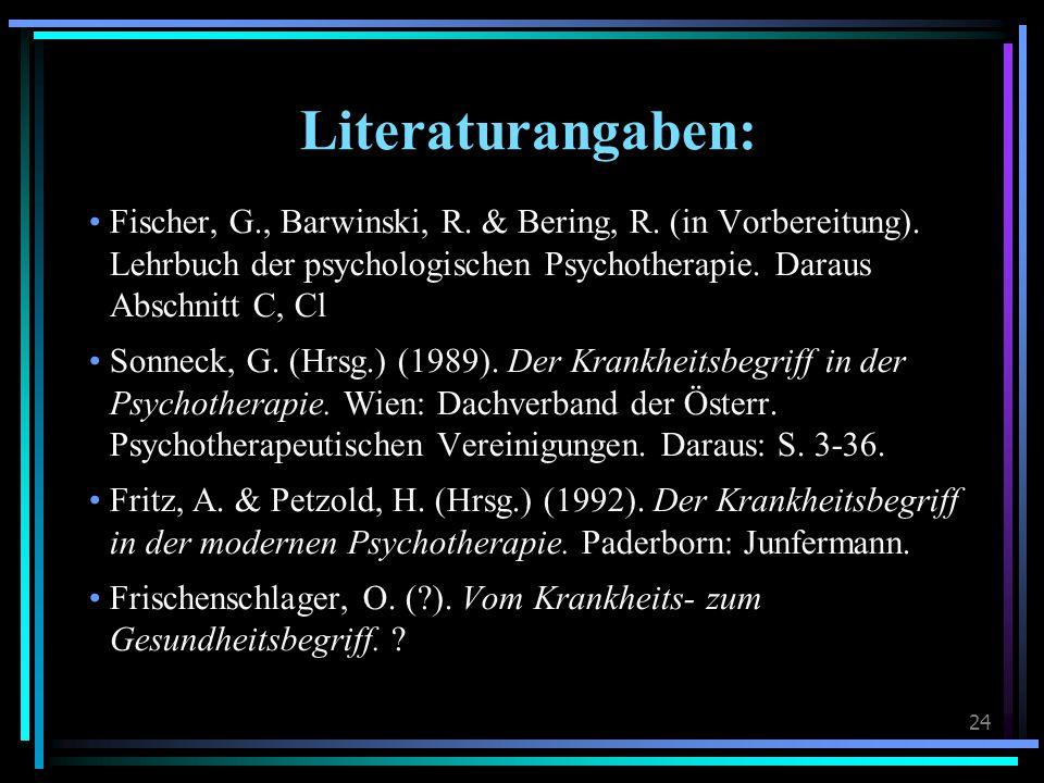 24 Literaturangaben: Fischer, G., Barwinski, R. & Bering, R. (in Vorbereitung). Lehrbuch der psychologischen Psychotherapie. Daraus Abschnitt C, Cl So