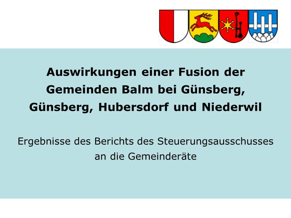 Auswirkungen einer Fusion der Gemeinden Balm bei Günsberg, Günsberg, Hubersdorf und Niederwil Ergebnisse des Berichts des Steuerungsausschusses an die