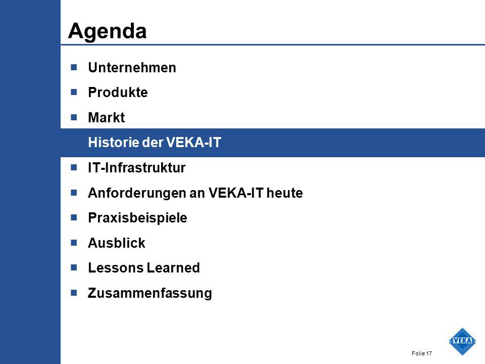 Folie 17 Agenda ■ Unternehmen ■ Produkte ■ Markt ■ Historie der VEKA-IT ■ IT-Infrastruktur ■ Anforderungen an VEKA-IT heute ■ Praxisbeispiele ■ Ausblick ■ Lessons Learned ■ Zusammenfassung