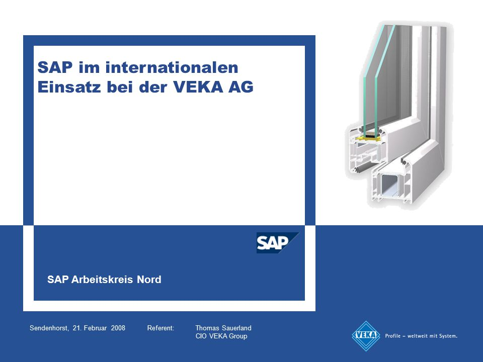 SAP Arbeitskreis Nord Sendenhorst, 21. Februar 2008Referent: Thomas Sauerland CIO VEKA Group SAP im internationalen Einsatz bei der VEKA AG