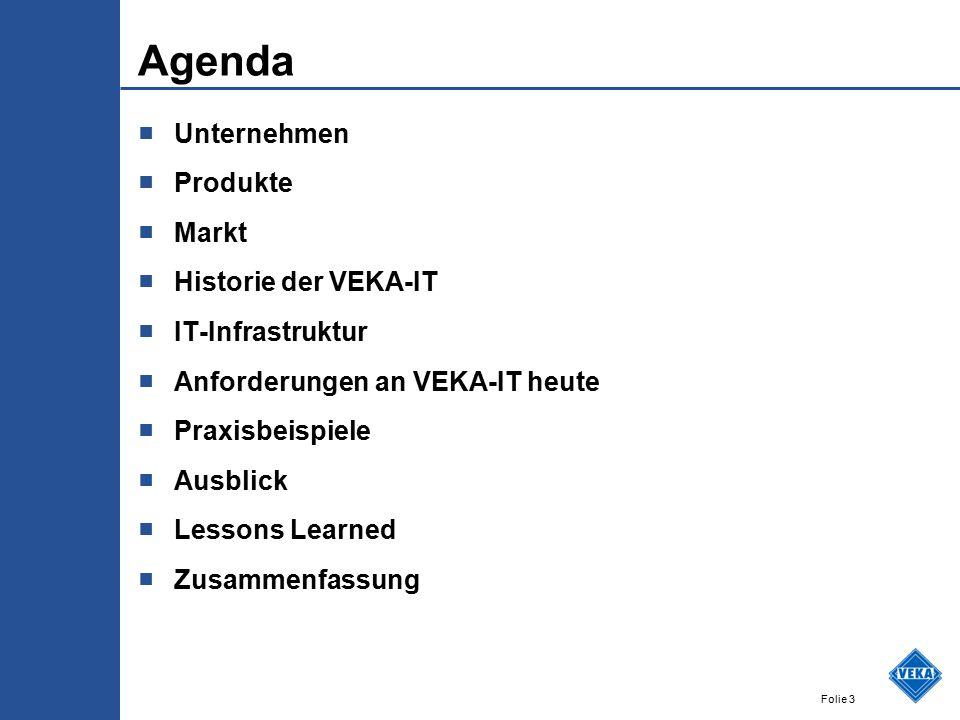 Folie 3 Agenda ■ Unternehmen ■ Produkte ■ Markt ■ Historie der VEKA-IT ■ IT-Infrastruktur ■ Anforderungen an VEKA-IT heute ■ Praxisbeispiele ■ Ausblick ■ Lessons Learned ■ Zusammenfassung