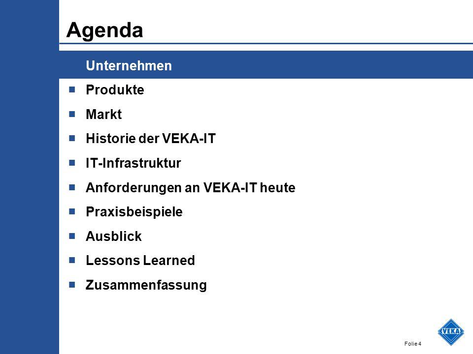 Folie 4 Agenda ■ Unternehmen ■ Produkte ■ Markt ■ Historie der VEKA-IT ■ IT-Infrastruktur ■ Anforderungen an VEKA-IT heute ■ Praxisbeispiele ■ Ausblic