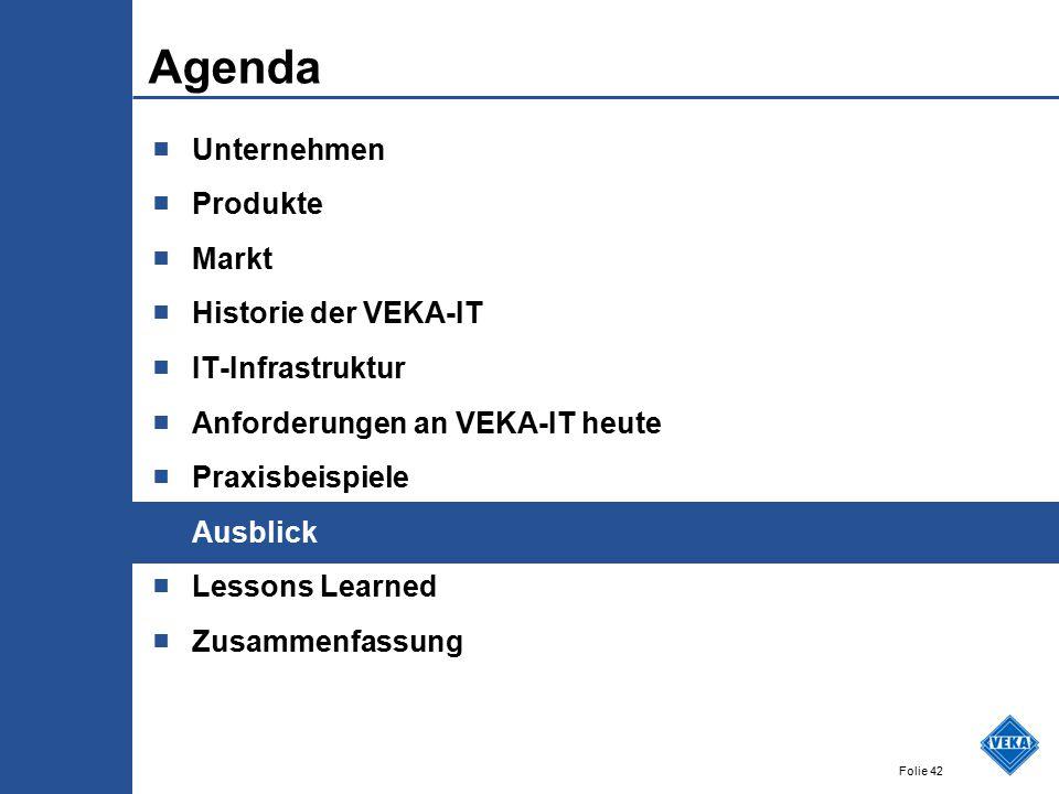 Folie 42 Agenda ■ Unternehmen ■ Produkte ■ Markt ■ Historie der VEKA-IT ■ IT-Infrastruktur ■ Anforderungen an VEKA-IT heute ■ Praxisbeispiele ■ Ausblick ■ Lessons Learned ■ Zusammenfassung