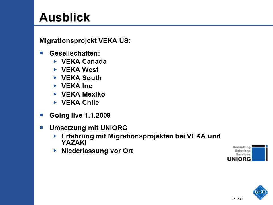 Folie 43 Ausblick Migrationsprojekt VEKA US: ■ Gesellschaften: ▶ VEKA Canada ▶ VEKA West ▶ VEKA South ▶ VEKA Inc ▶ VEKA Méxiko ▶ VEKA Chile ■ Going li