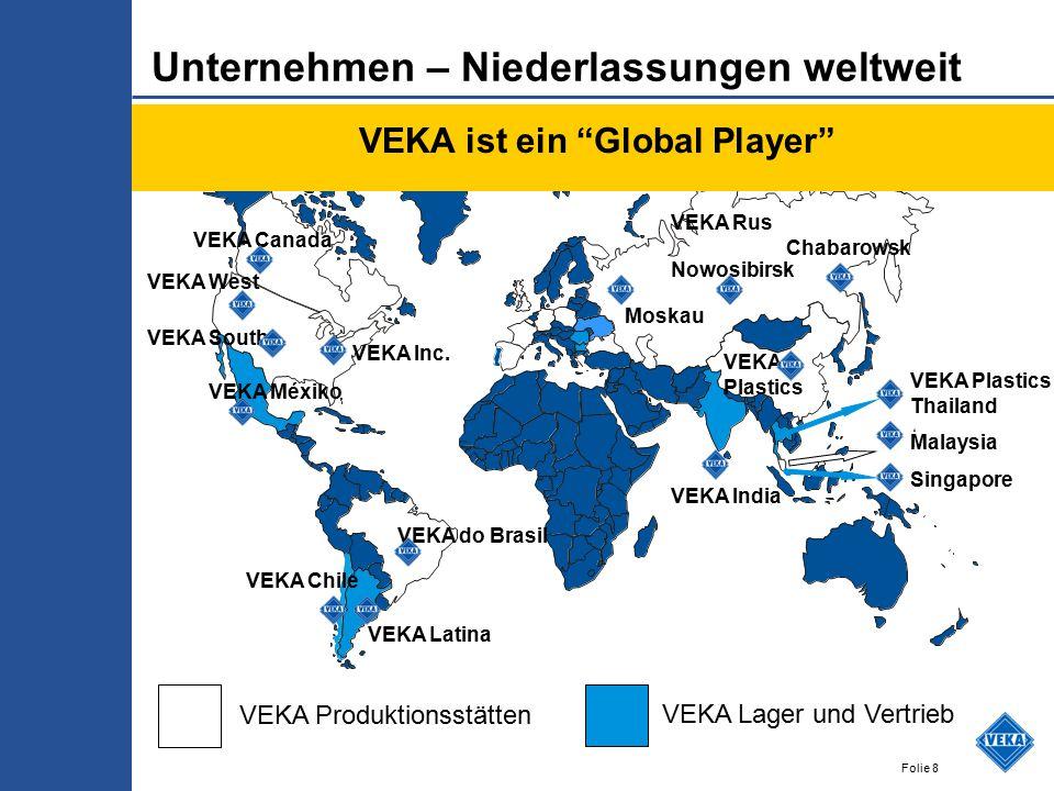 Folie 8 VEKA Lager und Vertrieb VEKA Produktionsstätten VEKA Canada VEKA Rus VEKA Plastics VEKA Plastics Thailand Malaysia Singapore VEKA India VEKA C