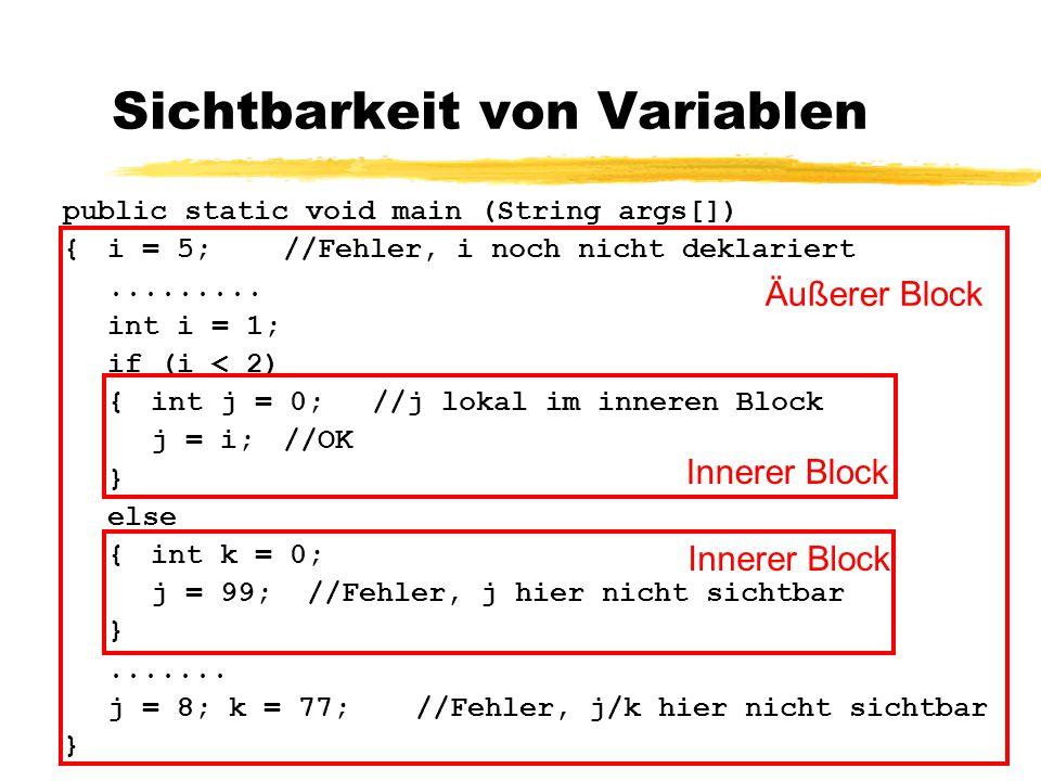 Sichtbarkeit von Variablen public static void main (String args[]) {i = 5;//Fehler, i noch nicht deklariert......... int i = 1; if (i < 2) {int j = 0;