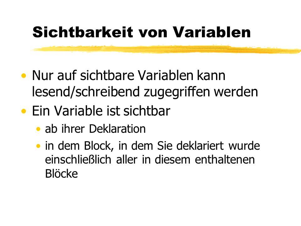 Sichtbarkeit von Variablen Nur auf sichtbare Variablen kann lesend/schreibend zugegriffen werden Ein Variable ist sichtbar ab ihrer Deklaration in dem