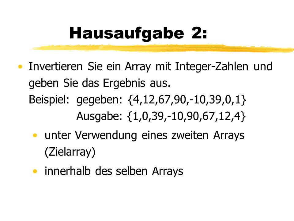 Hausaufgabe 2: Invertieren Sie ein Array mit Integer-Zahlen und geben Sie das Ergebnis aus. Beispiel:gegeben: {4,12,67,90,-10,39,0,1} Ausgabe: {1,0,39