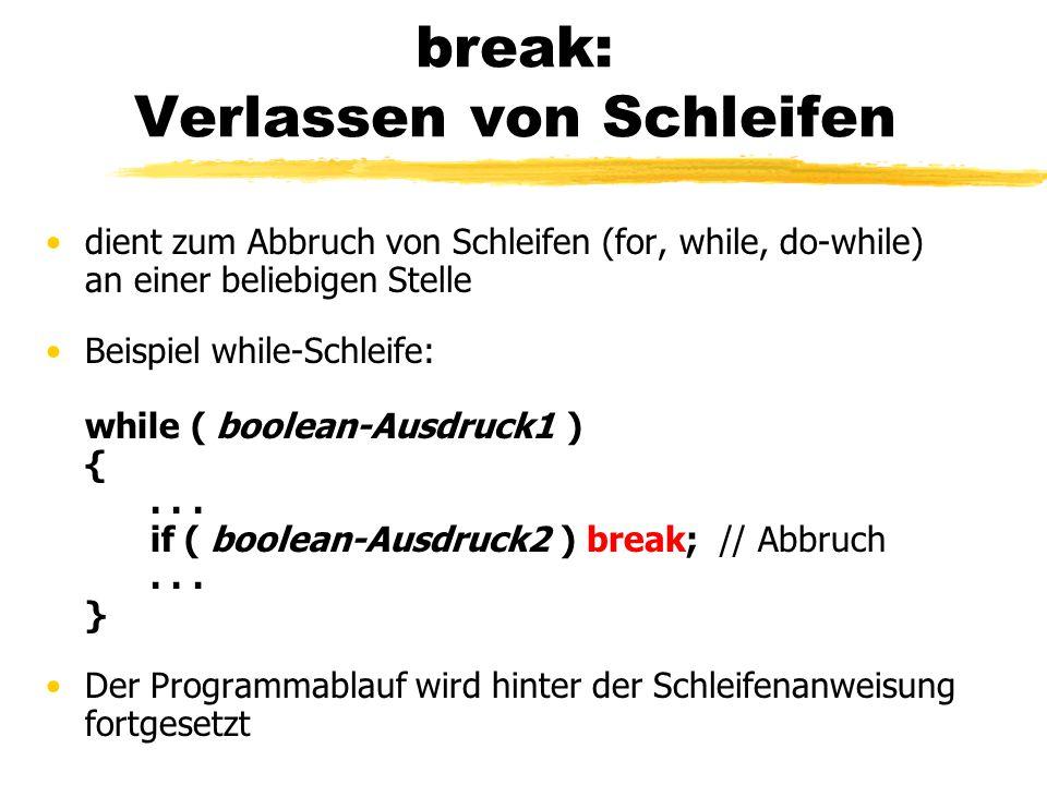 break: Verlassen von Schleifen dient zum Abbruch von Schleifen (for, while, do-while) an einer beliebigen Stelle Beispiel while-Schleife: while ( bool