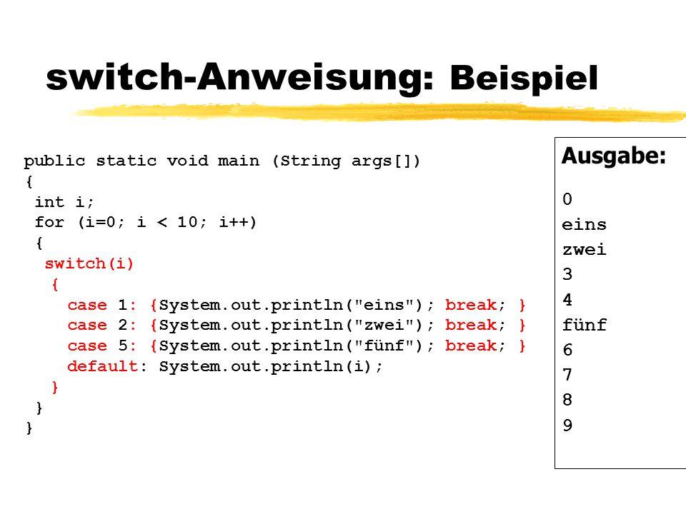 switch-Anweisung switch ( Ausdruck ) { case Wert1 : { Anweisung1; break; } case Wert2 : { Anweisung2; break; }...