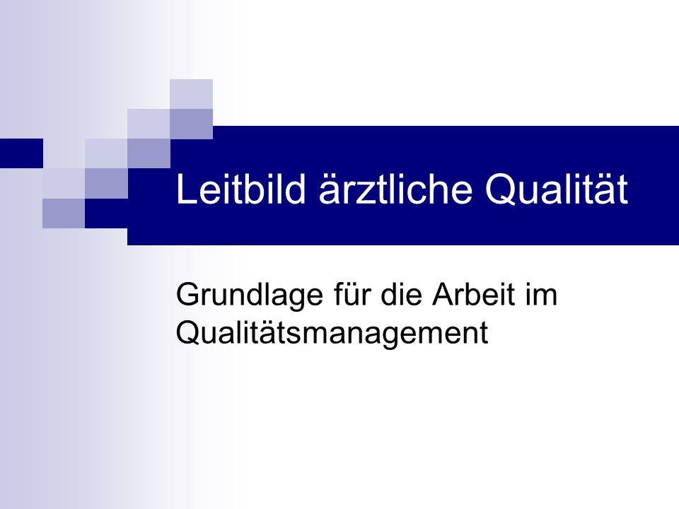 Leitbild ärztliche Qualität Grundlage für die Arbeit im Qualitätsmanagement