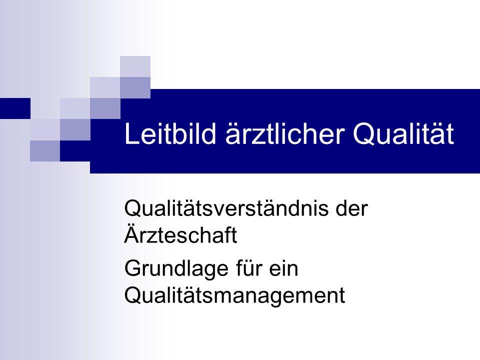Leitbild ärztlicher Qualität Qualitätsverständnis der Ärzteschaft Grundlage für ein Qualitätsmanagement
