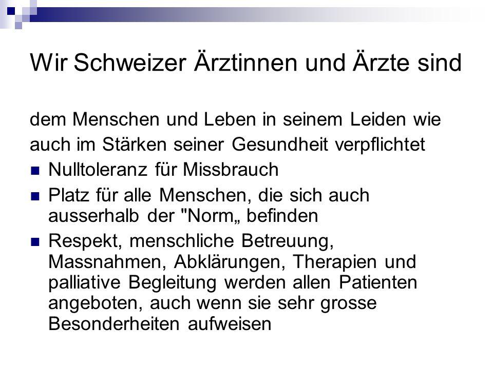 Wir Schweizer Ärztinnen und Ärzte sind dem Menschen und Leben in seinem Leiden wie auch im Stärken seiner Gesundheit verpflichtet Nulltoleranz für Mis