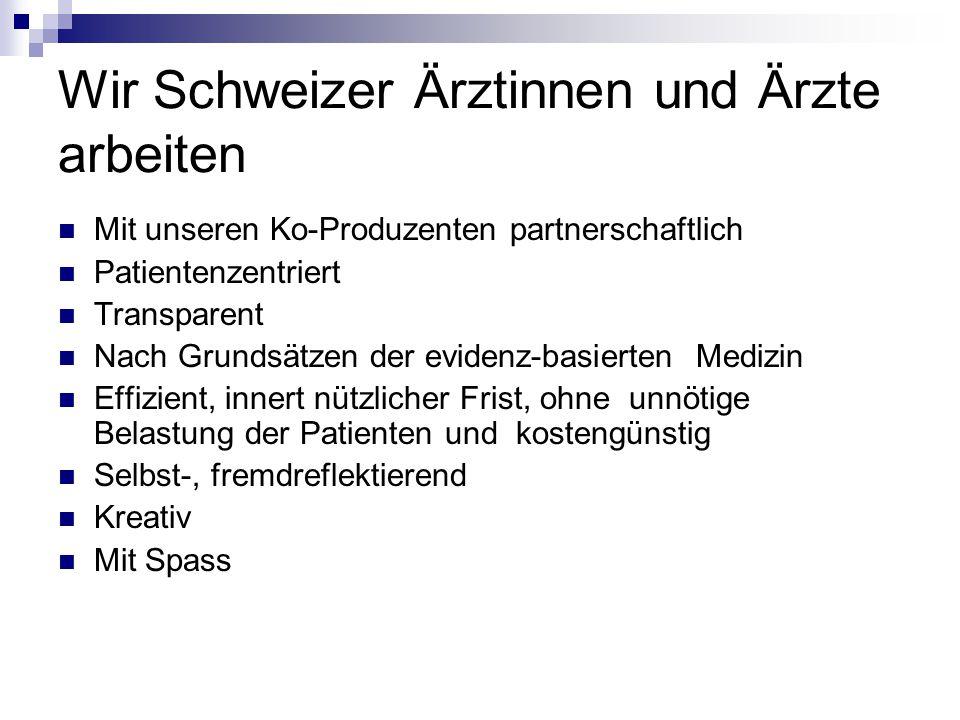 Wir Schweizer Ärztinnen und Ärzte arbeiten Mit unseren Ko-Produzenten partnerschaftlich Patientenzentriert Transparent Nach Grundsätzen der evidenz-ba