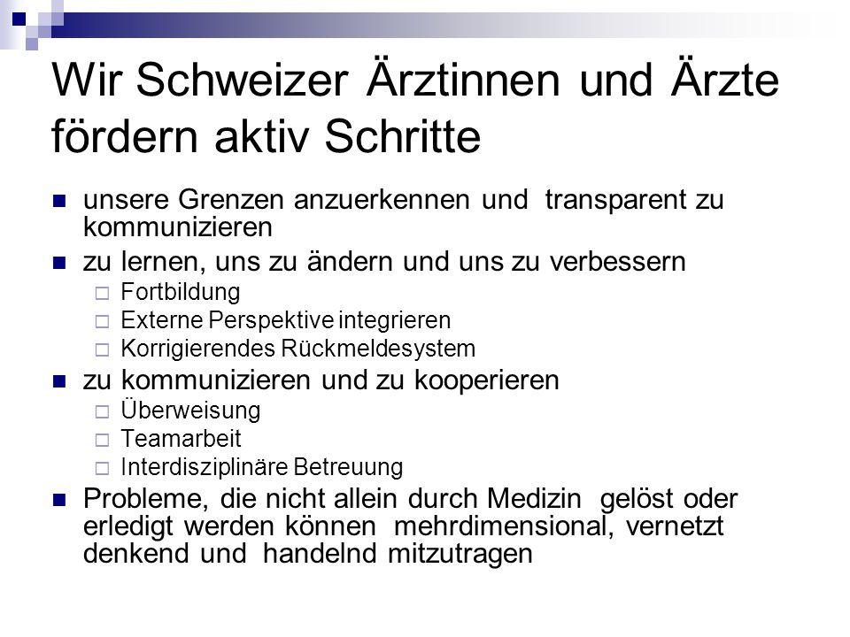 Wir Schweizer Ärztinnen und Ärzte fördern aktiv Schritte unsere Grenzen anzuerkennen und transparent zu kommunizieren zu lernen, uns zu ändern und uns