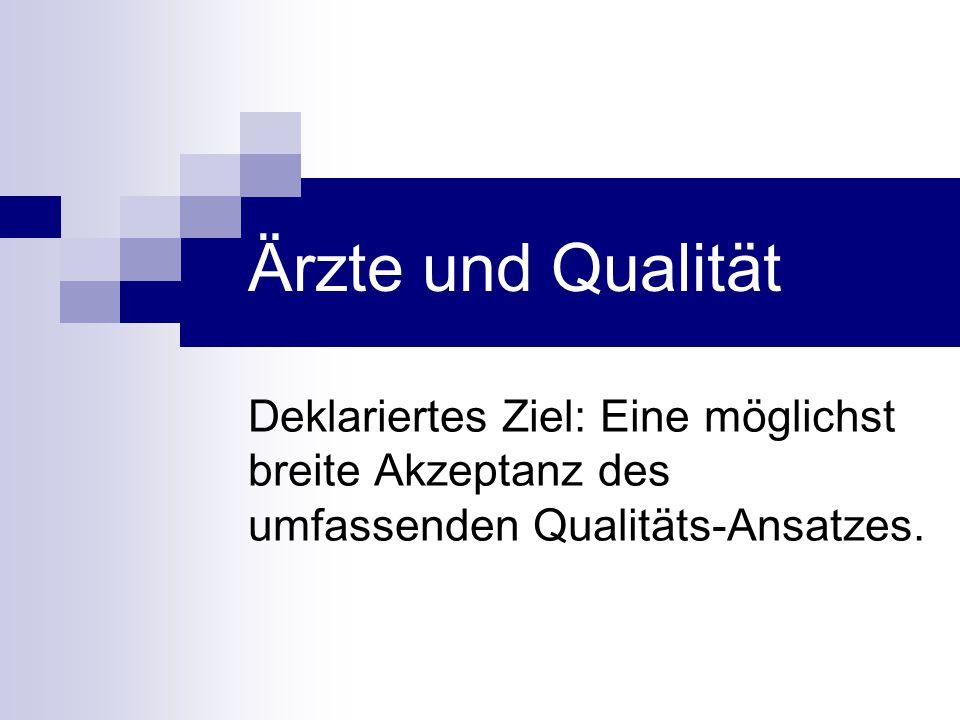 Ärzte und Qualität Deklariertes Ziel: Eine möglichst breite Akzeptanz des umfassenden Qualitäts-Ansatzes.