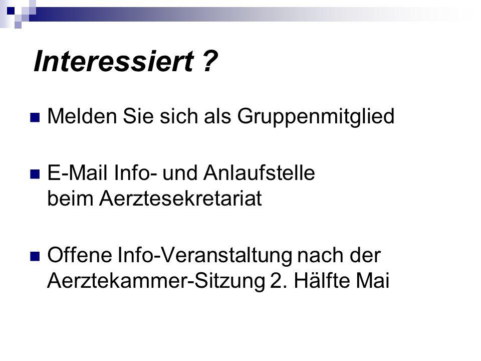 Interessiert ? Melden Sie sich als Gruppenmitglied E-Mail Info- und Anlaufstelle beim Aerztesekretariat Offene Info-Veranstaltung nach der Aerztekamme
