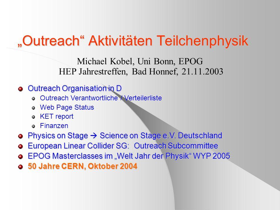 """""""Outreach"""" Aktivitäten Teilchenphysik Michael Kobel, Uni Bonn, EPOG HEP Jahrestreffen, Bad Honnef, 21.11.2003 Outreach Organisation in D Outreach Vera"""