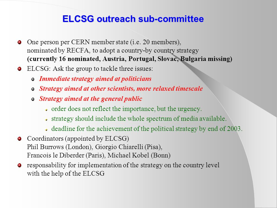 ELCSG outreach sub-committee One person per CERN member state (i.e. 20 members), nominated by RECFA, to adopt a country-by country strategy (currently