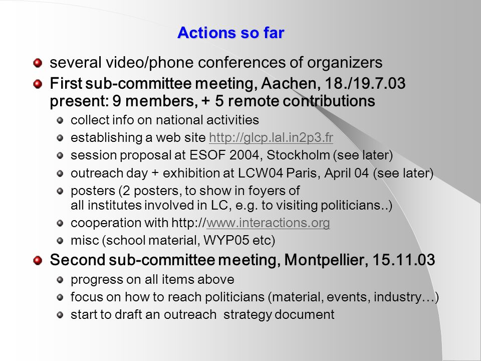 Actions so far several video/phone conferences of organizers First sub-committee meeting, Aachen, 18./19.7.03 present: 9 members, + 5 remote contribut